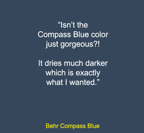 """Isn't the Compass Blue color just gorgeous?! It dries much darker which is exactly what I wanted.""   - Behr Compass Blue"