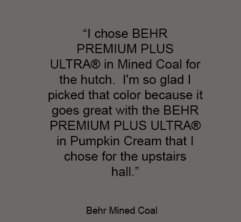 """I chose BEHR PREMIUM PLUS ULTRA® Paint in Mined Coal for the hutch. I'm so glad I picked that color because it goes great with the BEHr PREMIUM PLUS ULTRA® Paint in Pumpkin Cream that I chose for the upstairs hall."" - Behr Mined Coal"