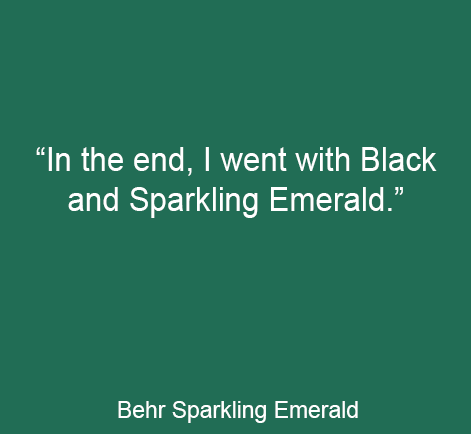 I knew I wanted black to be on the wall for sure. For that reason, I painted a sample of Limousine Leather in the middle of the wall, then painted samples of other colors around it. In the end, I went with Limousine Leather and Sparkling Emerald.""