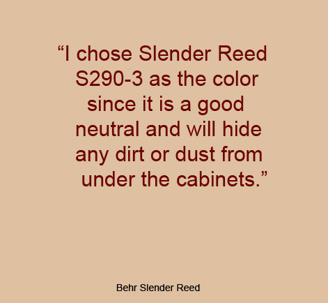 """I chose Slender Reed S290-3 as the color since it is a good neutral and will hide any dirt or dust from under the cabinets."" - Behr Slender Reed"