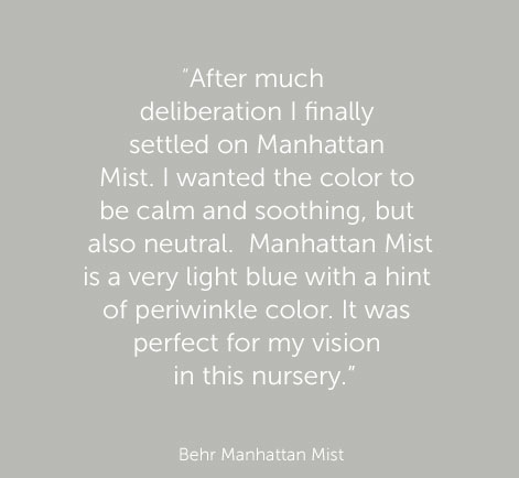 """After much deliberation I finally settled on Manhattan Mist. I wanted the color to be calm and soothing, but also neutral.  Manhattan Mist is a very light blue with a hint of periwinkle color. It was perfect for my vision in this nursery."" - Behr Raven Black"