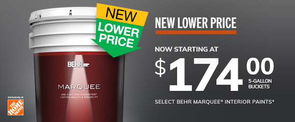 New Lower Price - Now Starting At $174 per gallon - Select BEHR MARQUEE Interior Paints