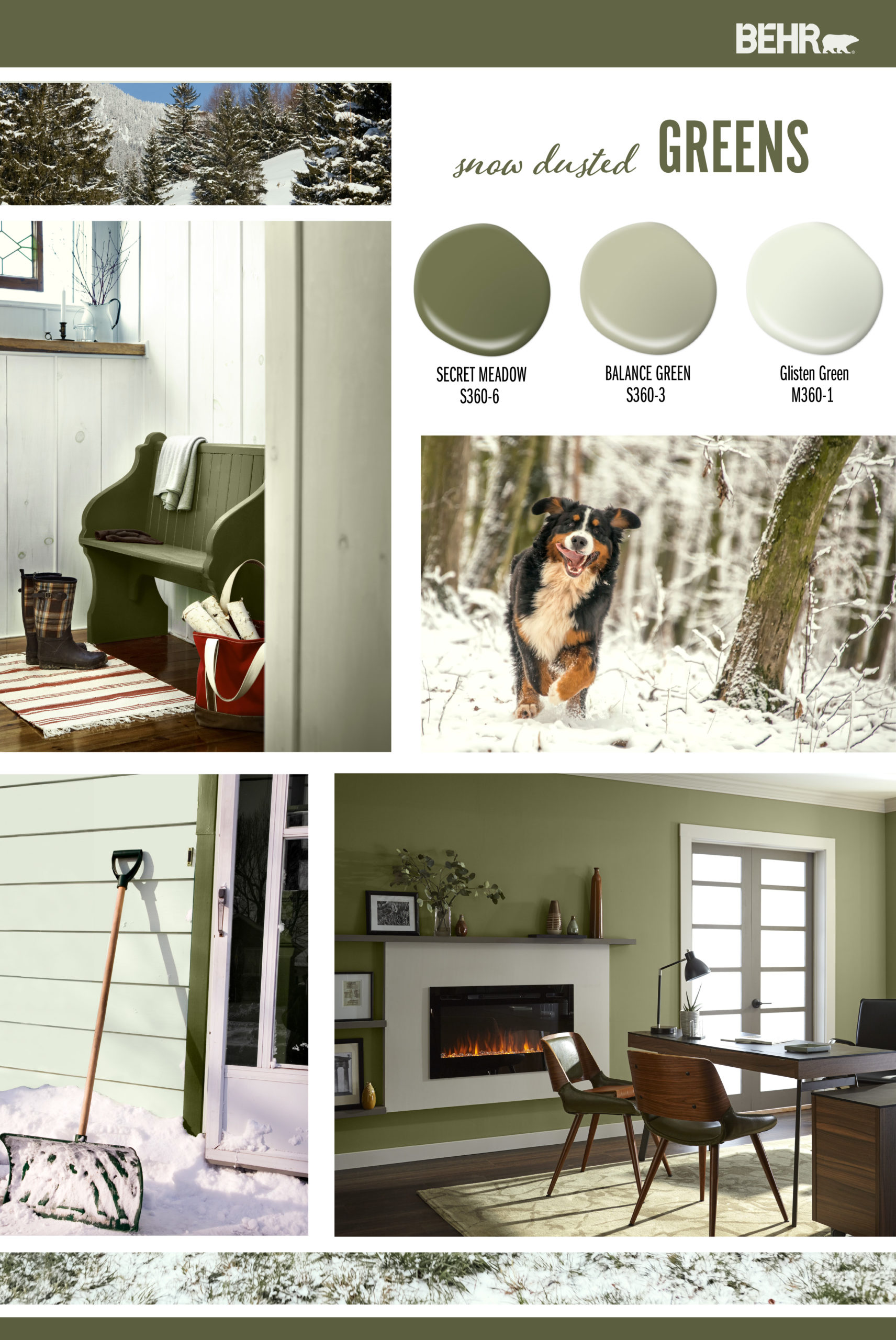 Inspiration Board featuring three green paint drops: Secret Meadow, Balance Green, Glisten Green Images shown are the following: -A forest of snow-covered pine trees. -Interior mud room with a bench painted in Secret Meadow and walls painted in Glisten Green and Balance Green. A red striped rug is placed on the ground with plaid snow boot and a red tote holding tree logs for a fireplace. -A dog running in snow-covered woods. -A tight crop of the side of an exterior home painted in Glisten Green and trim in Secret Meadow. A snow shovel is leaning against the home. -A large home office with a lit fireplace. The walls are painted in Secret Meadow.